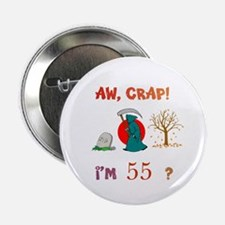 """AW, CRAP! I'M 55? Gift 2.25"""" Button"""