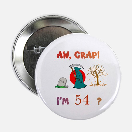 "AW, CRAP! I'M 54? Gift 2.25"" Button"
