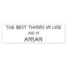 Best Things in Life: Ansan Bumper Bumper Sticker