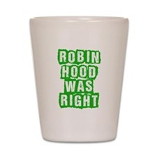 Robin Hood Was Right Shot Glass