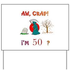 AW, CRAP! I'M 50? Gift Yard Sign