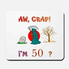 AW, CRAP! I'M 50? Gift Mousepad
