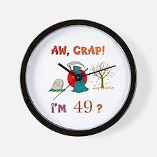 AW, CRAP! I'M 49? Gift Wall Clock