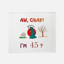 AW, CRAP! I'M 45? Gift Throw Blanket