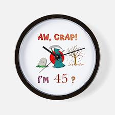 AW, CRAP! I'M 45? Gift Wall Clock