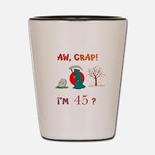 AW, CRAP! I'M 45? Gift Shot Glass