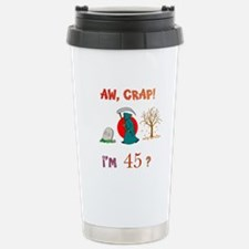 AW, CRAP! I'M 45? Gift Stainless Steel Travel Mug
