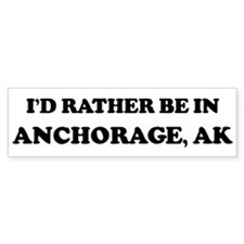 Rather be in Anchorage Bumper Bumper Sticker