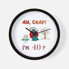 AW, CRAP! I'M 40? Gift Wall Clock