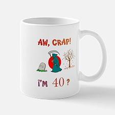 AW, CRAP! I'M 40? Gift Mug