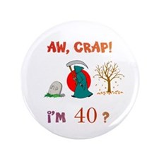 """AW, CRAP! I'M 40? Gift 3.5"""" Button"""