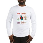 AW, CRAP! I'M 39? Gift Long Sleeve T-Shirt