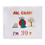 AW, CRAP! I'M 39? Gift Throw Blanket