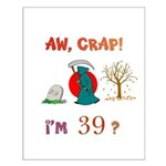 AW, CRAP! I'M 39? Gift Small Poster