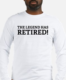 The Legend Has Retired! Long Sleeve T-Shirt