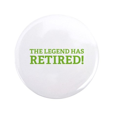 """The Legend Has Retired! 3.5"""" Button (100 pack)"""