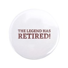 "The Legend Has Retired! 3.5"" Button"