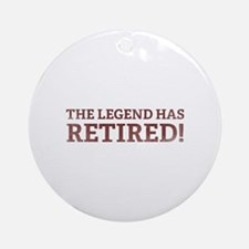 The Legend Has Retired! Ornament (Round)