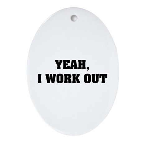 YEAH, I WORK OUT Ornament (Oval)