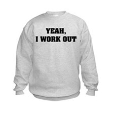 YEAH, I WORK OUT Sweatshirt