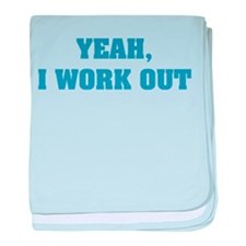 YEAH, I WORK OUT baby blanket