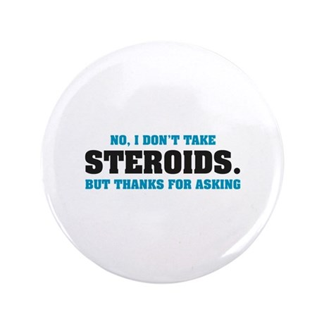 """I don't take Steroids. 3.5"""" Button (100 pack)"""
