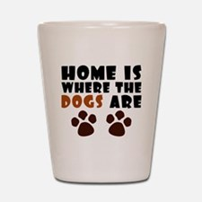 'Where The Dogs Are' Shot Glass