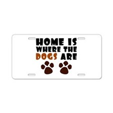 'Where The Dogs Are' Aluminum License Plate