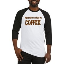 Not before I've had my coffee Baseball Jersey