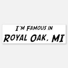 Famous in Royal Oak Bumper Bumper Bumper Sticker