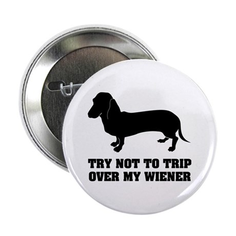 "Try not to trip over my wiener 2.25"" Button"