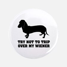 """Try not to trip over my wiener 3.5"""" Button"""