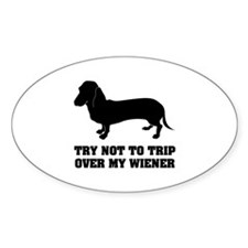 Try not to trip over my wiener Decal