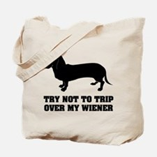 Try not to trip over my wiener Tote Bag