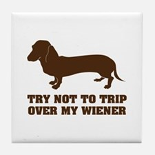 Try not to trip over my wiener Tile Coaster