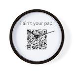 I Ain't Your Papi Wall Clock