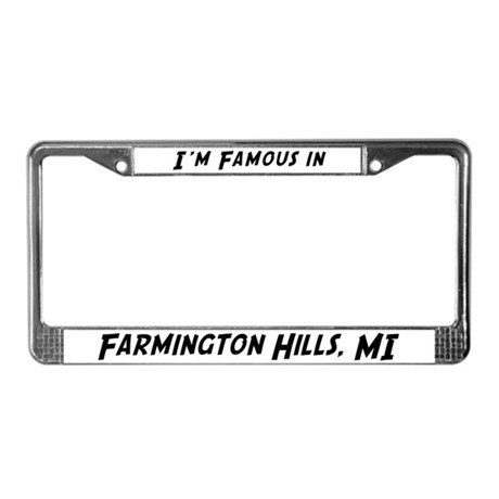 Famous in Farmington Hills License Plate Frame