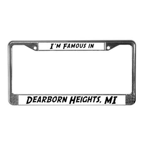 Famous in Dearborn Heights License Plate Frame