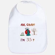 AW, CRAP! I'M 35? Gift Bib