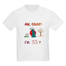 AW, CRAP! I'M 35? Gift T-Shirt