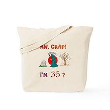 AW, CRAP! I'M 35? Gift Tote Bag