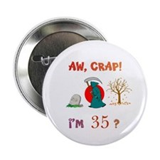 "AW, CRAP! I'M 35? Gift 2.25"" Button"