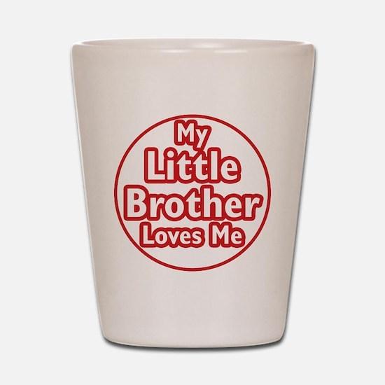 Little Brother Loves Me Shot Glass
