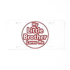 Little Brother Loves Me Aluminum License Plate