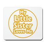 Little Sister Loves Me Mousepad