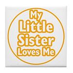 Little Sister Loves Me Tile Coaster
