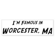 Famous in Worcester Bumper Bumper Sticker