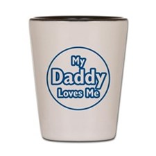 Daddy Loves Me Shot Glass