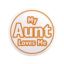 "My Aunt Loves Me 3.5"" Button"