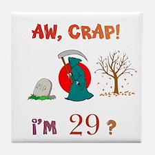AW, CRAP! I'M 29? Gift Tile Coaster